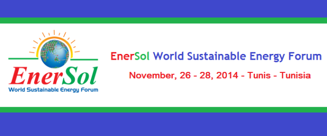 EnerSol - World Sustainable Energy Forum, November 26 - 28, 2014, Tunis, Tunisia