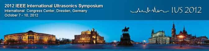 2012 IEEE International Ultrasonics Symposium, October 7-10, 2012, Dresden, Germany