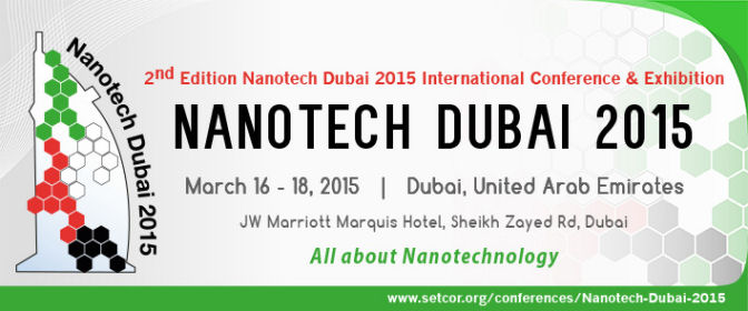 Nanotech Dubai 2015 International Conference & Exhibition, March 16 - 18, 2015, Dubai - UAE