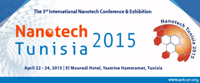 Nanotech Tunisia 2015 International Conference & Exhibition, April 22 - 24, 2015, Yasmine Hammamet, Tunisia